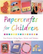 Papercrafts for Children : Fun Projects Using Paper, Paints and Stamps - Vivienne Bolton