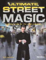 Ultimate Street Magic : Amazing Tricks for the Urban Magician - Gary Sumpter