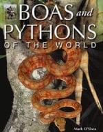 Boas and Pythons of the World - Mark O'Shea