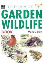 The Complete Garden Wildlife Book - Mark Golley