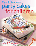 Carol Deacon's Party Cakes for Children :  Over 20 Fun Cakes - Carol Deacon