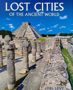 Lost Cities of the Ancient World : Of the Ancient World - Joel Levy