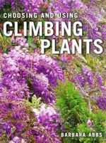 Choosing and Using Climbing Plants - Barbara Abbs
