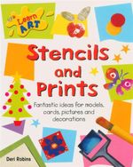 Stencils And Prints : Learn Art - Fantastic ideas for models, cards, pictures and decorations - Deri Robins