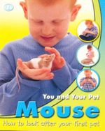 You and Your Pet Mouse : How to look after your first pet - Jean Coppendale