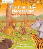 The Sound of the Hare Heard and Other Stories : Stories From Faiths : Buddhism - Anita Ganeri