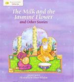 Milk and the Jasmine Flower and Other Stories : Stories From Faiths : Sikhism - Anita Ganeri