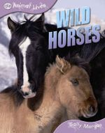 Wild Horses : Animal Lives - Sally Morgan