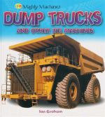 Dump Trucks and Other Big Machines : Mighty Machines - Ian Graham