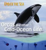 Orcas and Other Cold-ocean Life : Under the Sea - Sally Morgan
