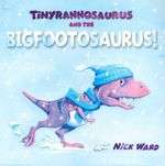 Tinyrannosaurus and the Bigfootosaurus - Nick Ward