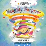The Naughty Fairy's Naughty Surprise! : Little Bee Picture Story Ser. - Nick Ward