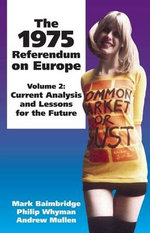 The 1975 Referendum on Europe : Current Analysis and Lessons for the Future v. 2 - Mark Baimbridge