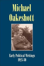 Michael Oakeshott: Early Political Writings 1925-30 : 'A Discussion of Some Matters Preliminary to the Study of Political Philosophy' and 'The Philosophical Approach to Politics' - Michael Oakeshott
