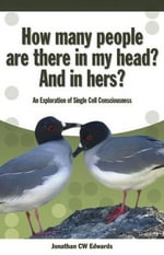 How Many People are There in My Head? And in Hers? : An Exploration of Single Cell Consciousness - Jonathan C. W. Edwards