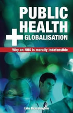 Public Health and Globalisation : Why a National Health Service is Morally Indefensible - Iain Brassington