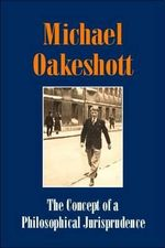 The Concept of a Philosophical Jurisprudence : Michael Oakeshott Selected Writings Volume III - Michael Oakeshott
