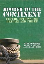 Moored to the Continent? : Future Options for Britain and the EU - Mark Baimbridge