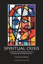 Spiritual Crisis : Varieties and Perspectives of a Transpersonal Phenomenon - Fransje De Waard