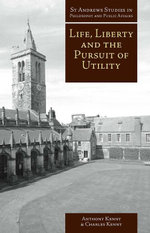 Life, Liberty and the Pursuit of Utility : Happiness in Philosophical and Economic Thought - Anthony Kenny