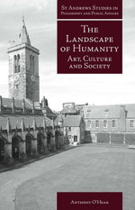 The Landscape of Humanity : Art, Culture and Society - Anthony O'Hear