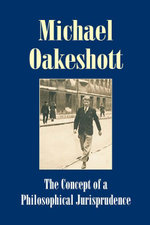The Concept of a Philosophical Jurisprudence : Essays and Reviews 1926-51 - Michael Oakeshott