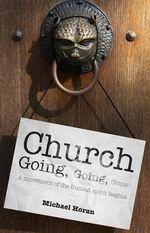 Church-Going, Going, Gone! : A Movement of the Human Spirit Begins - Michael Horan