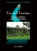 Tea and Tourism : Tourists, Traditions and Transformations :  Tourists, Traditions and Transformations