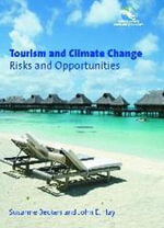 Tourism and Climate Change : Risks and Opportunities :  Risks and Opportunities - Susanne Becken