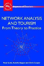 Network Analysis and Tourism : From Theory to Practice :  From Theory to Practice - Noel Scott