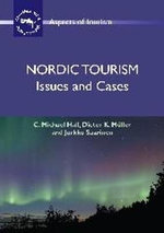Nordic Tourism: Issues and Cases :  Issues and Cases - C. Michael Hall