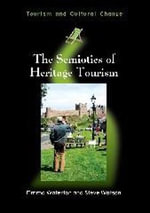 The Semiotics of Heritage Tourism : Tourism and Cultural Change - Emma Waterton