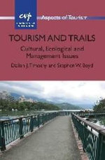 Tourism and Trails : Cultural, Ecological and Management Issues - Dallen J. Timothy
