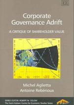 Corporate Governance Adrift : A Critique of Shareholder Value : The Saint-Gobain Centre for Economic Studies - Michel Aglietta