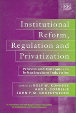 Institutional Reform, Regulation and Privatization : Processes and Outcomes in Infrastructure Industries