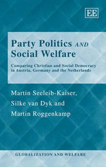 Party Politics and Social Welfare : Comparing Christian and Social Democracy in Austria, Germany and the Netherlands - Martin Seeleib-Kaiser