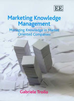 Marketing Knowledge Management Managing Knowledge in Market Oriented Companies - Gabriele Troilo
