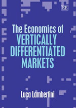 The Economics of Vertically Differentiated Markets - Luca Lambertini