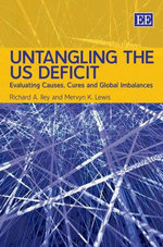 Untangling the US Deficit : Evaluating Causes, Cures and Global Imbalances - Richard A. Iley