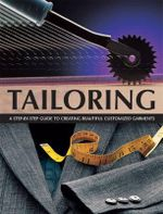 Tailoring : A Step-by-step Guide to Creating Beautiful Customised Garments