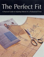 The Perfect Fit : A Practical Guide to Adjusting Patterns for a Professional Finish - Creative Publishing International