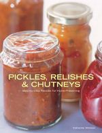 Pickles, Relishes and Chutneys : Step-by-step Recipes for Home Preserving - Catherine Atkinson