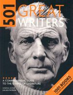 501 Great Writers : A Comprehensive Guide to the Giants of Literature