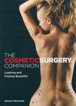 The Cosmetic Surgery Companion : Looking and Feeling Beautiful - Antonia Mariconda