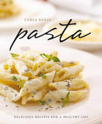 Pasta : Delicious Recipes for a Healthy Life - Carla Bardi
