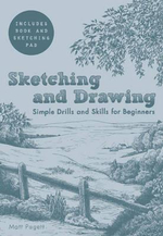 Sketching and Drawing : Simple Drills And Skills For Beginners - Matt Pagett