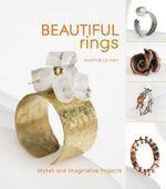 Beautiful Rings : Stylish and Imaginative Projects - Mathe Le Van