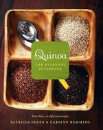 Quinoa: the Everyday Superfood : More Than 170 Delicious Recipes - Patricia Green