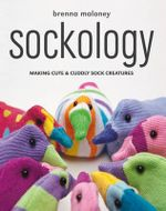 Sockology : Making Cute and Cuddly Sock Creatures - Brenna Maloney