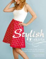 Stylish Skirts : Learn How to Sew, Customise and Style Your Very Own Skirts - Patti Gilstrap